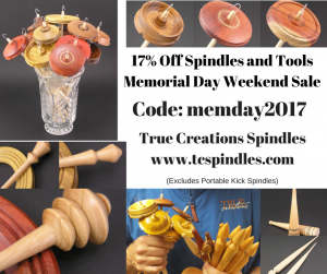 17% discount 2017 Memorial Day weekend on True Creations spindles and fiber tools